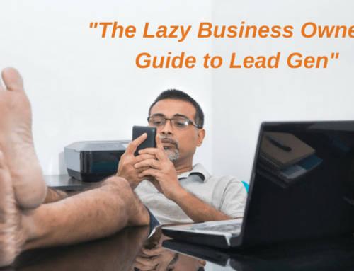 The Lazy Business Owner's Guide to Lead Gen